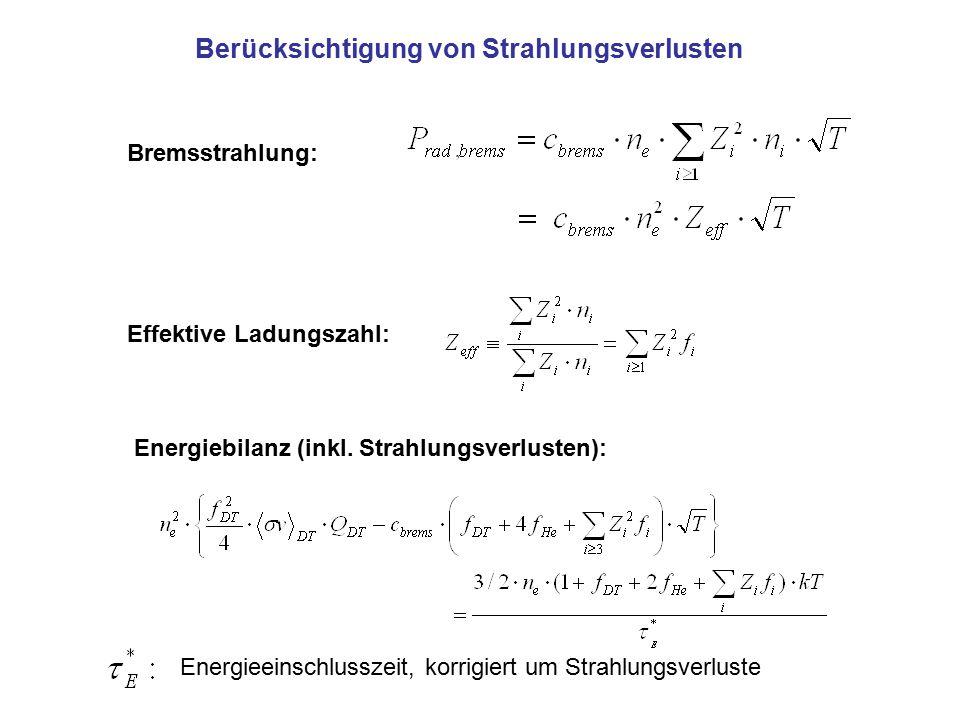 Berücksichtigung von Strahlungsverlusten Bremsstrahlung: Effektive Ladungszahl: Energiebilanz (inkl. Strahlungsverlusten): Energieeinschlusszeit, korr