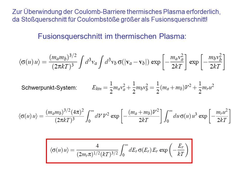 Zur Überwindung der Coulomb-Barriere thermisches Plasma erforderlich, da Stoßquerschnitt für Coulombstöße größer als Fusionsquerschnitt! Fusionsquersc