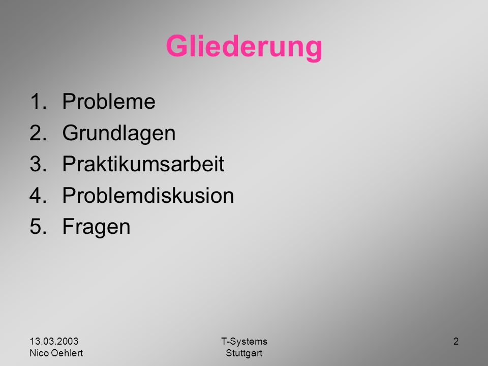 13.03.2003 Nico Oehlert T-Systems Stuttgart 2 Gliederung 1.Probleme 2.Grundlagen 3.Praktikumsarbeit 4.Problemdiskusion 5.Fragen