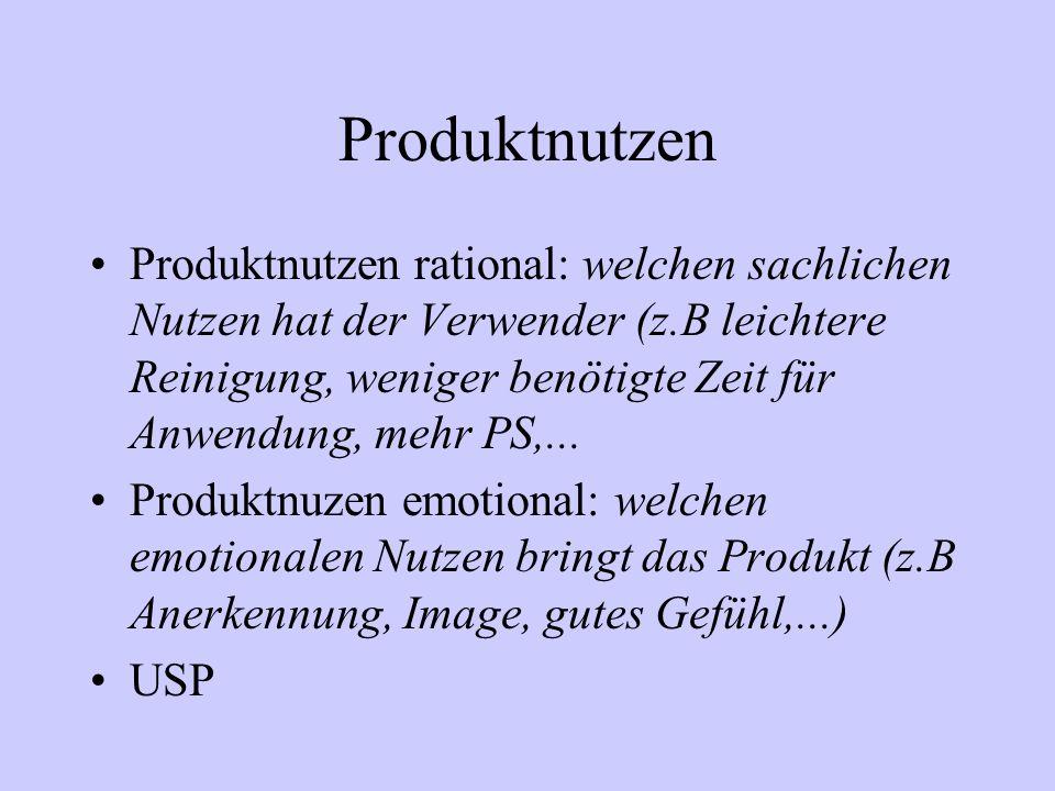 Produktnutzen Produktnutzen rational: welchen sachlichen Nutzen hat der Verwender (z.B leichtere Reinigung, weniger benötigte Zeit für Anwendung, mehr