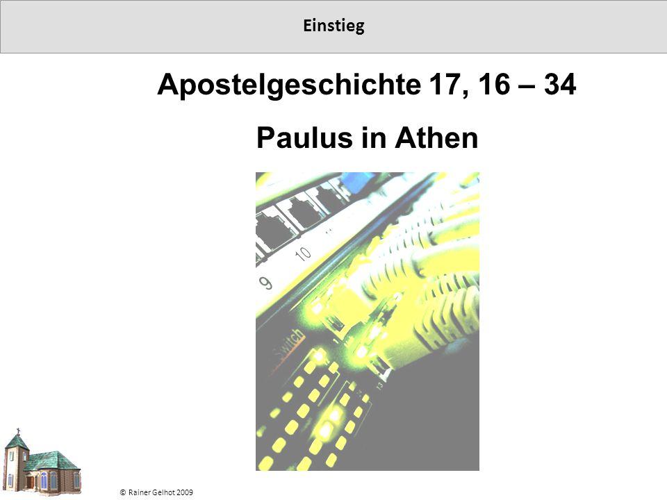 Einstieg © Rainer Gelhot 2009 Apostelgeschichte 17, 16 – 34 Paulus in Athen