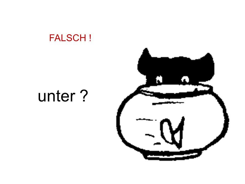 unter ? FALSCH !