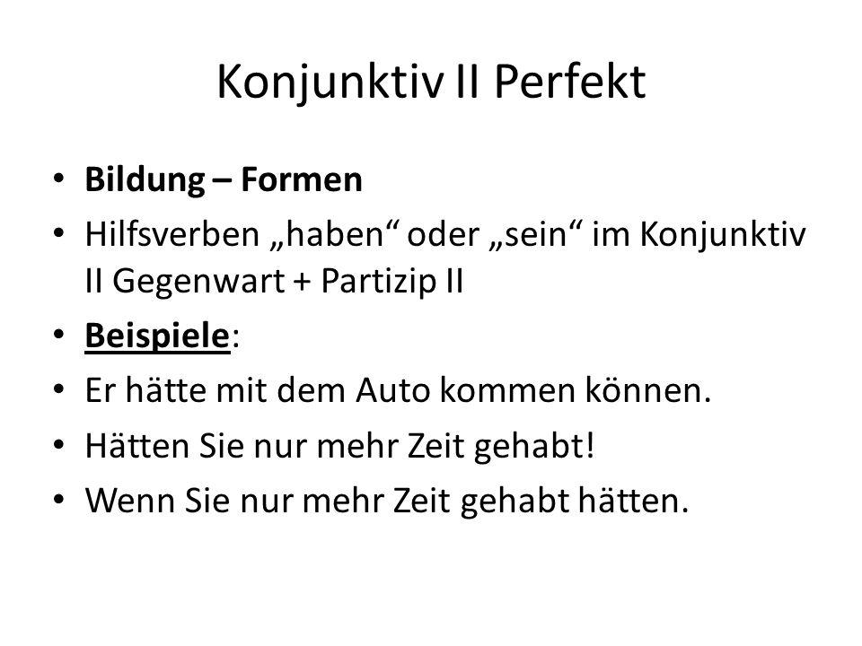 """Konjunktiv II Perfekt Bildung – Formen Hilfsverben """"haben oder """"sein im Konjunktiv II Gegenwart + Partizip II Beispiele: Er hätte mit dem Auto kommen können."""