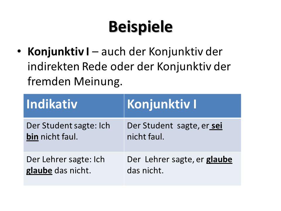 Beispiele Konjunktiv I – auch der Konjunktiv der indirekten Rede oder der Konjunktiv der fremden Meinung.