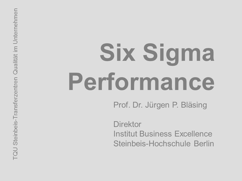 Six Sigma Performance TQU Steinbeis-Transferzentren Qualität im Unternehmen Prof. Dr. Jürgen P. Bläsing Direktor Institut Business Excellence Steinbei
