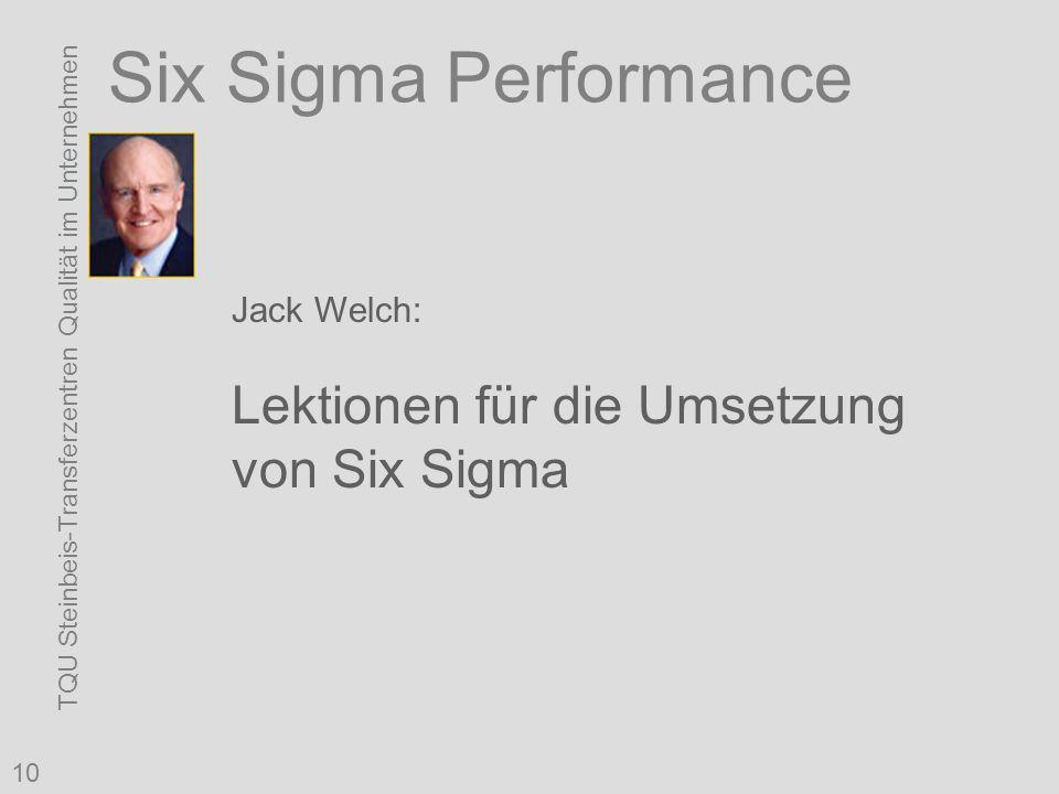 TQU Steinbeis-Transferzentren Qualität im Unternehmen 10 Six Sigma Performance Jack Welch: Lektionen für die Umsetzung von Six Sigma