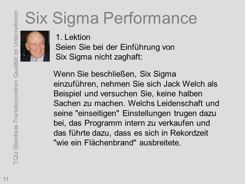 TQU Steinbeis-Transferzentren Qualität im Unternehmen 11 Six Sigma Performance 1. Lektion Seien Sie bei der Einführung von Six Sigma nicht zaghaft: We