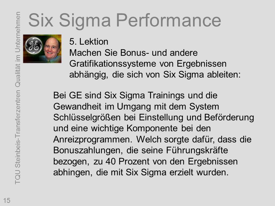 TQU Steinbeis-Transferzentren Qualität im Unternehmen 15 Six Sigma Performance 5. Lektion Machen Sie Bonus- und andere Gratifikationssysteme von Ergeb