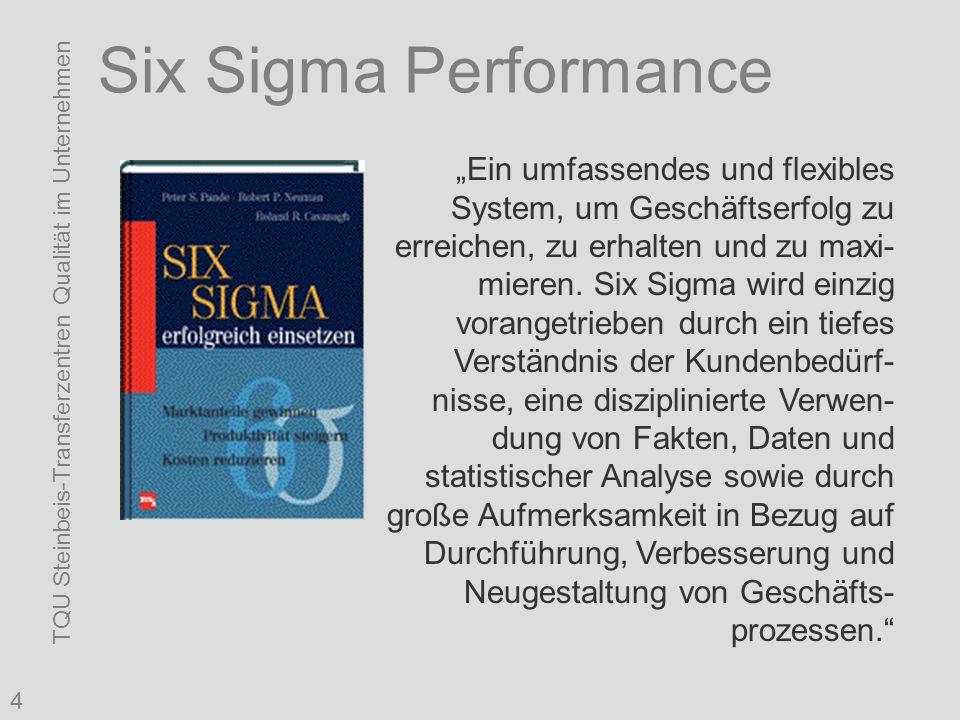 """TQU Steinbeis-Transferzentren Qualität im Unternehmen 4 Six Sigma Performance """"Ein umfassendes und flexibles System, um Geschäftserfolg zu erreichen, zu erhalten und zu maxi- mieren."""