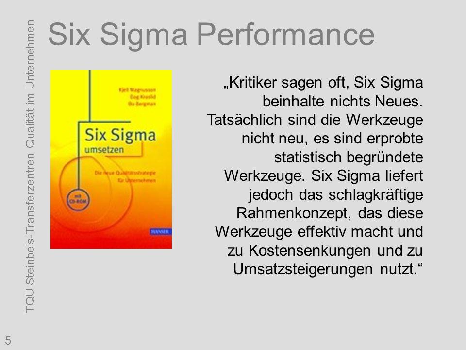 """TQU Steinbeis-Transferzentren Qualität im Unternehmen 5 Six Sigma Performance """"Kritiker sagen oft, Six Sigma beinhalte nichts Neues. Tatsächlich sind"""