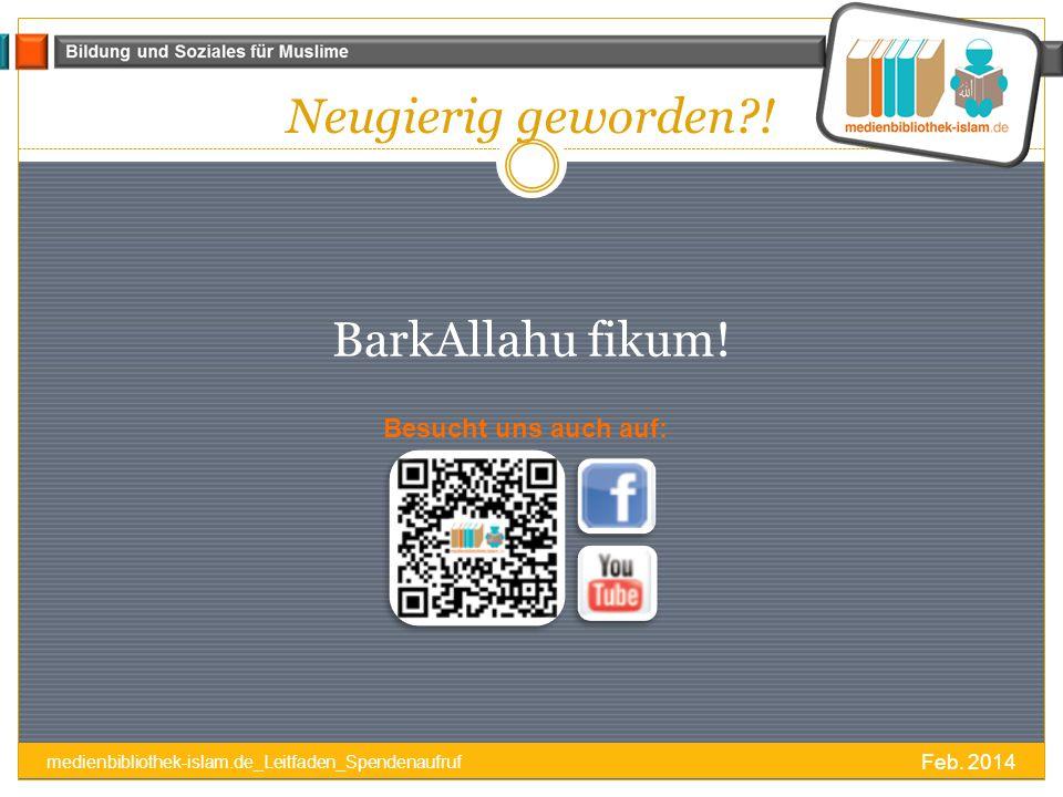 Neugierig geworden?.Feb. 2014 medienbibliothek-islam.de_Leitfaden_Spendenaufruf BarkAllahu fikum.