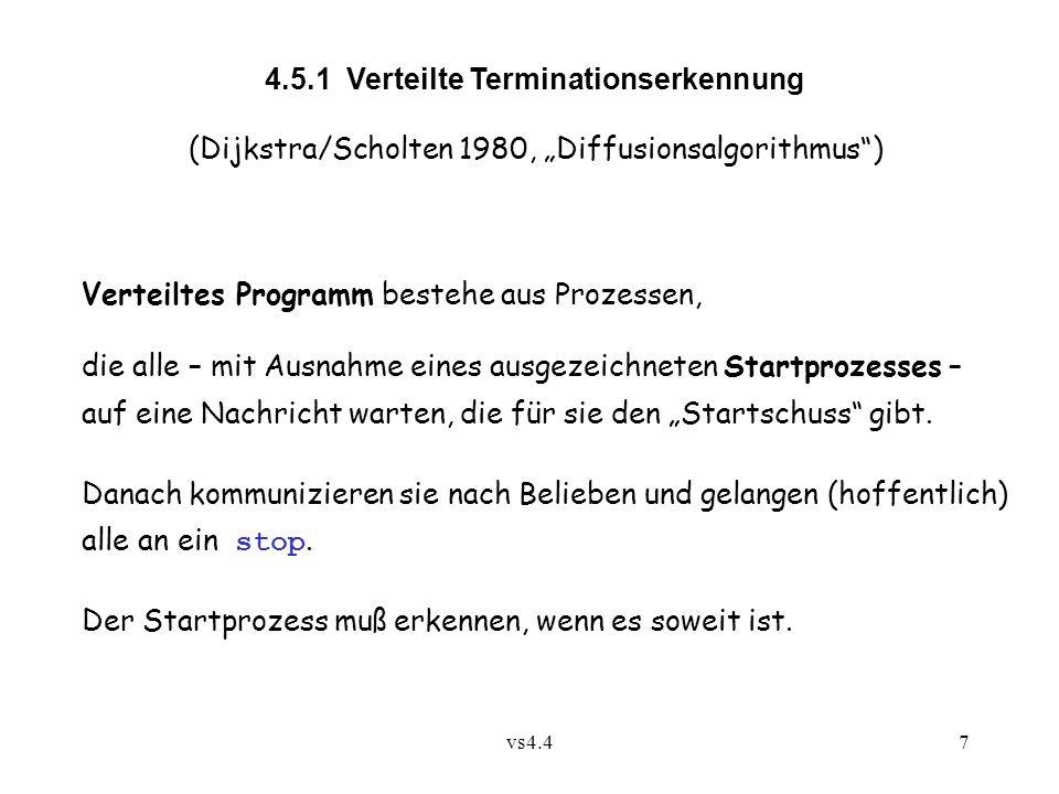 """vs4.47 4.5.1 Verteilte Terminationserkennung (Dijkstra/Scholten 1980, """"Diffusionsalgorithmus"""") Verteiltes Programm bestehe aus Prozessen, die alle – m"""
