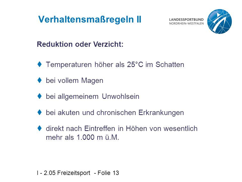 I - 2.05 Freizeitsport - Folie 13 Verhaltensmaßregeln II  Temperaturen höher als 25°C im Schatten  bei vollem Magen  bei allgemeinem Unwohlsein  b
