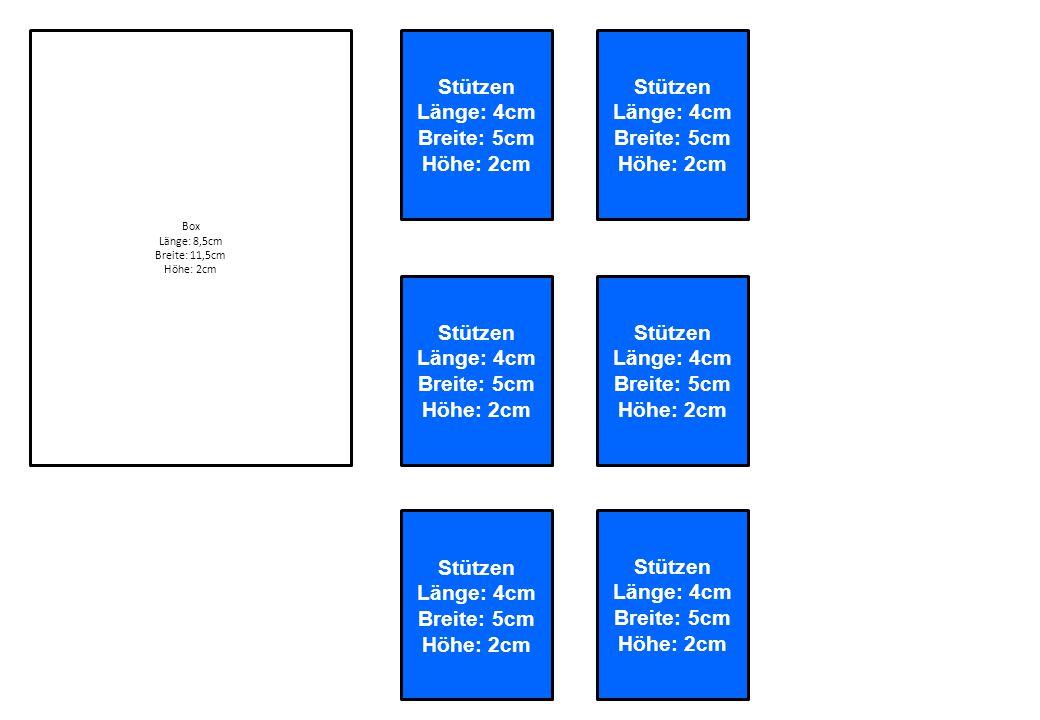 Box Länge: 8,5cm Breite: 11,5cm Höhe: 2cm Stützen Länge: 4cm Breite: 5cm Höhe: 2cm Stützen Länge: 4cm Breite: 5cm Höhe: 2cm Stützen Länge: 4cm Breite: 5cm Höhe: 2cm Stützen Länge: 4cm Breite: 5cm Höhe: 2cm Stützen Länge: 4cm Breite: 5cm Höhe: 2cm Stützen Länge: 4cm Breite: 5cm Höhe: 2cm