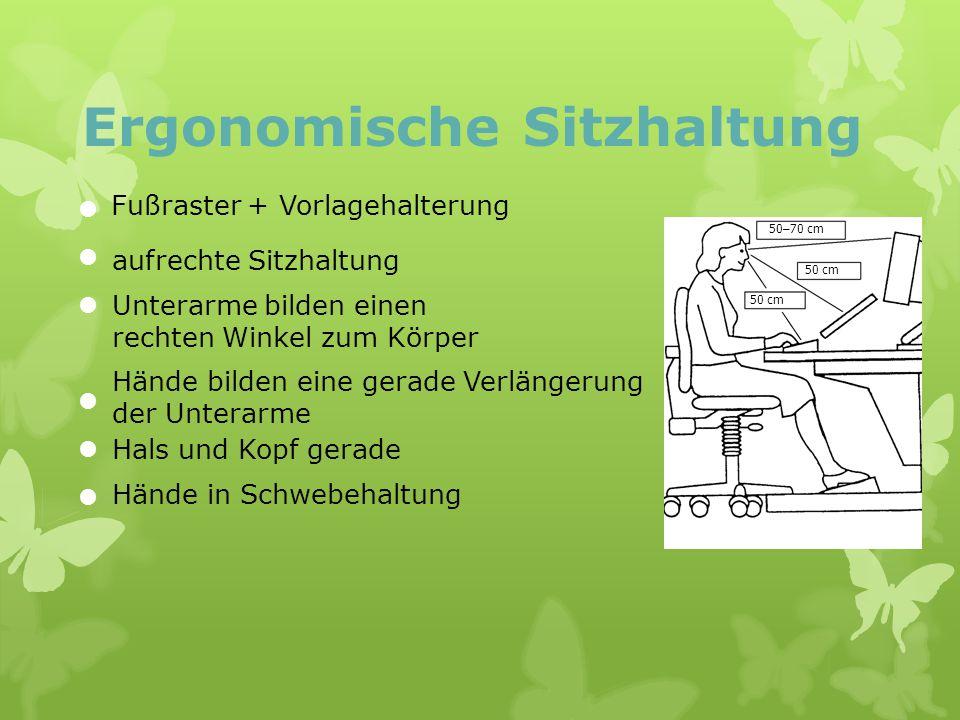 Ergonomische Sitzhaltung Fußraster + Vorlagehalterung aufrechte Sitzhaltung Unterarme bilden einen rechten Winkel zum Körper Hände bilden eine gerade