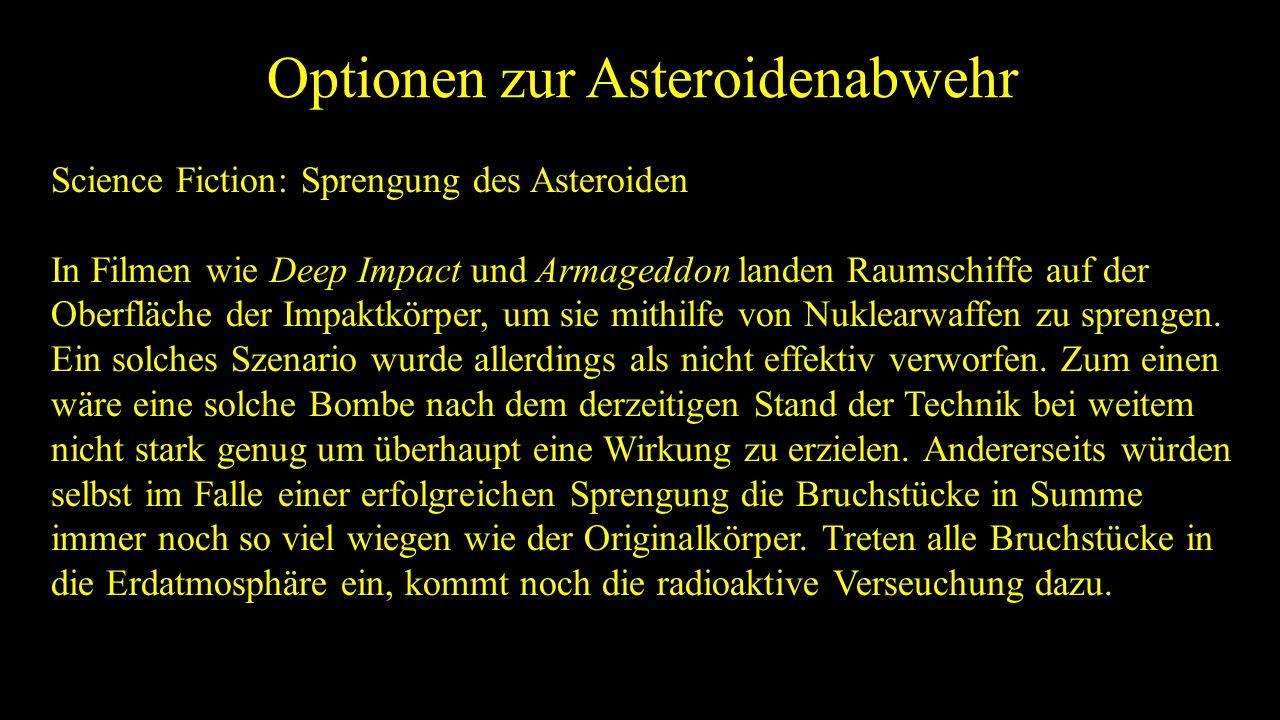 Optionen zur Asteroidenabwehr Science Fiction: Sprengung des Asteroiden In Filmen wie Deep Impact und Armageddon landen Raumschiffe auf der Oberfläche der Impaktkörper, um sie mithilfe von Nuklearwaffen zu sprengen.