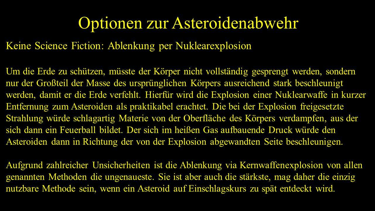 Optionen zur Asteroidenabwehr Keine Science Fiction: Ablenkung per Nuklearexplosion Um die Erde zu schützen, müsste der Körper nicht vollständig gespr