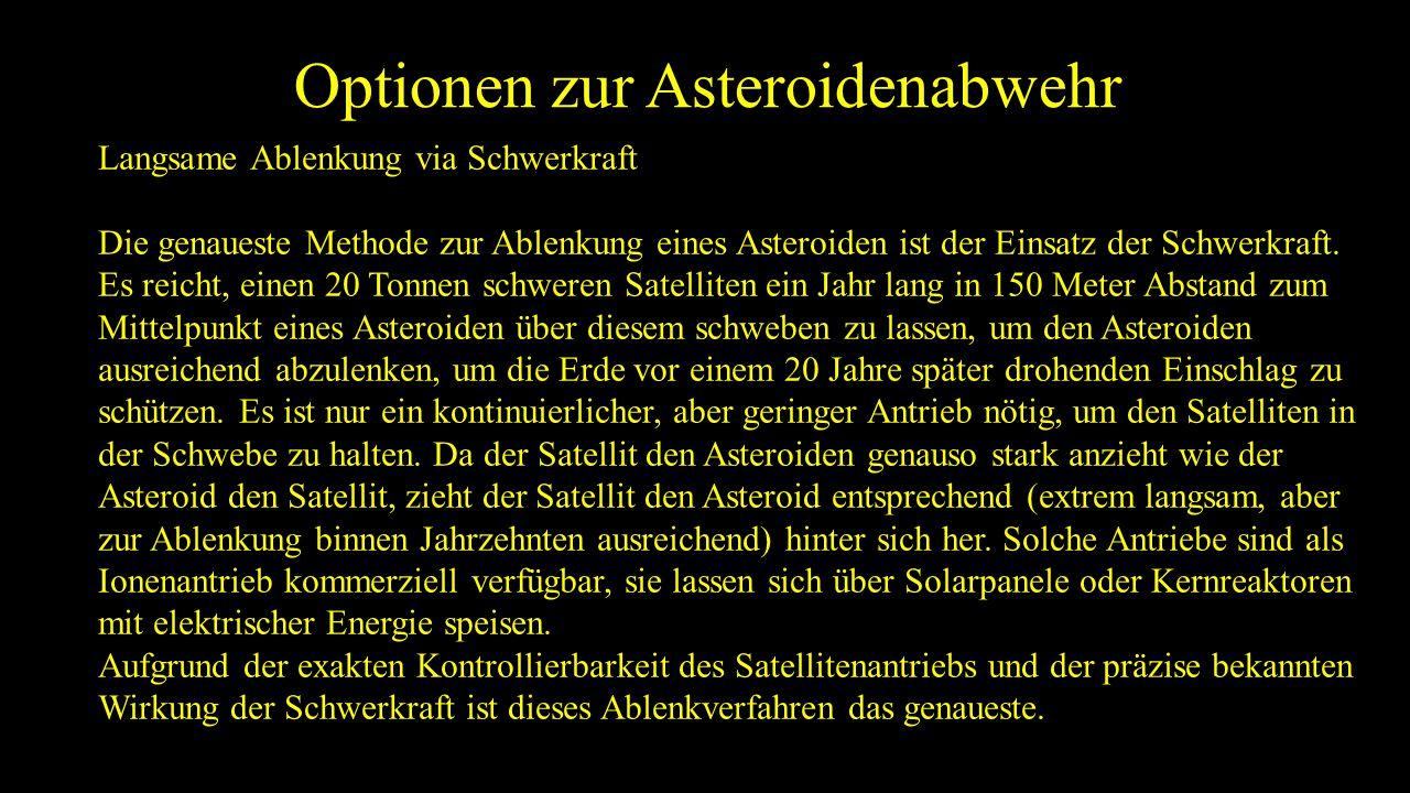 Optionen zur Asteroidenabwehr Langsame Ablenkung via Schwerkraft Die genaueste Methode zur Ablenkung eines Asteroiden ist der Einsatz der Schwerkraft.