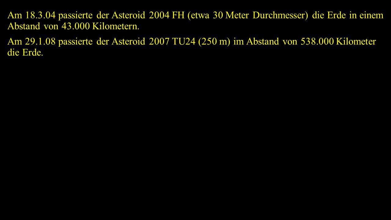 Am 29.1.08 passierte der Asteroid 2007 TU24 (250 m) im Abstand von 538.000 Kilometer die Erde.
