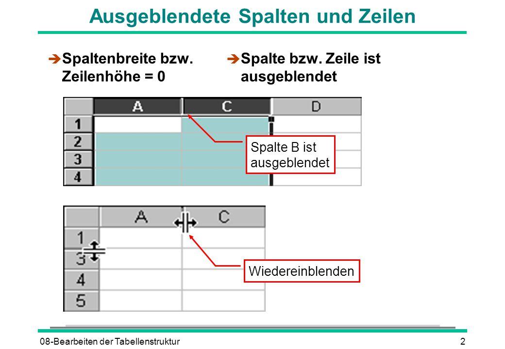 08-Bearbeiten der Tabellenstruktur2 Ausgeblendete Spalten und Zeilen è Spaltenbreite bzw. Zeilenhöhe = 0 è Spalte bzw. Zeile ist ausgeblendet Wiederei