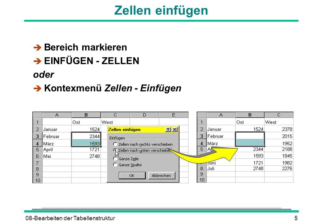 08-Bearbeiten der Tabellenstruktur5 Zellen einfügen è Bereich markieren è EINFÜGEN - ZELLEN oder è Kontexmenü Zellen - Einfügen