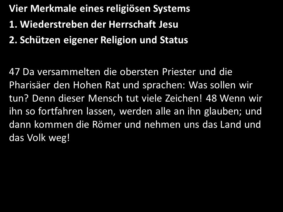 Vier Merkmale eines religiösen Systems 1. Wiederstreben der Herrschaft Jesu 2. Schützen eigener Religion und Status 47 Da versammelten die obersten Pr