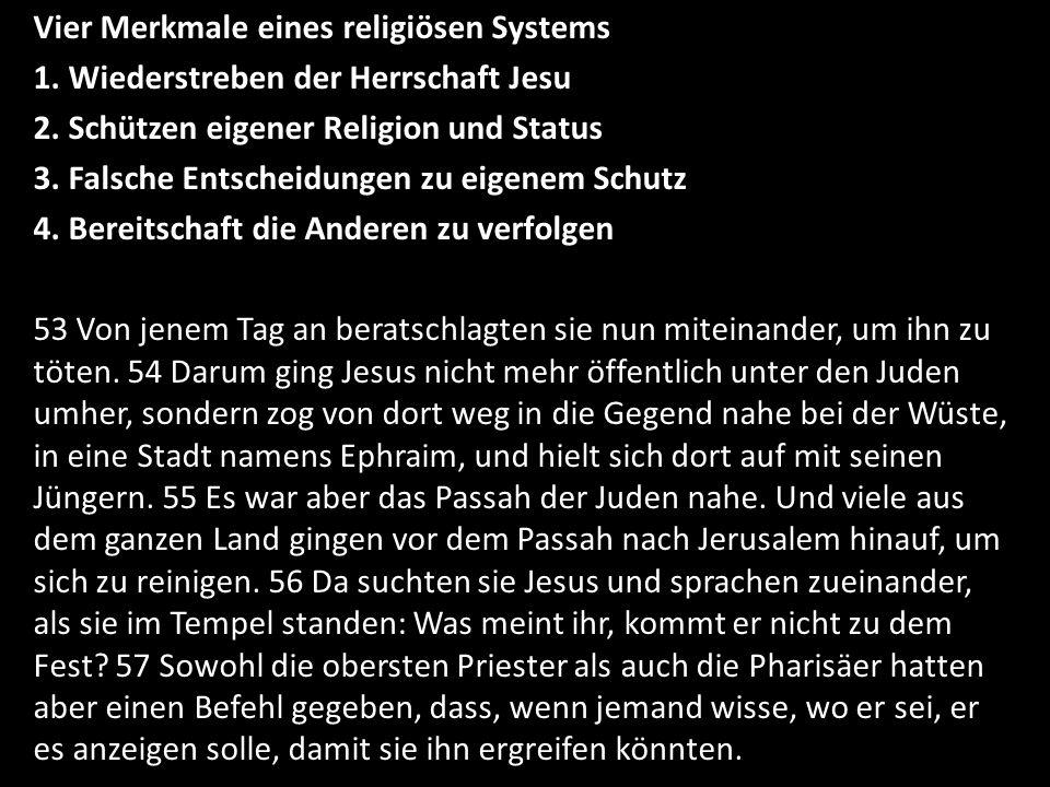 Vier Merkmale eines religiösen Systems 1. Wiederstreben der Herrschaft Jesu 2. Schützen eigener Religion und Status 3. Falsche Entscheidungen zu eigen