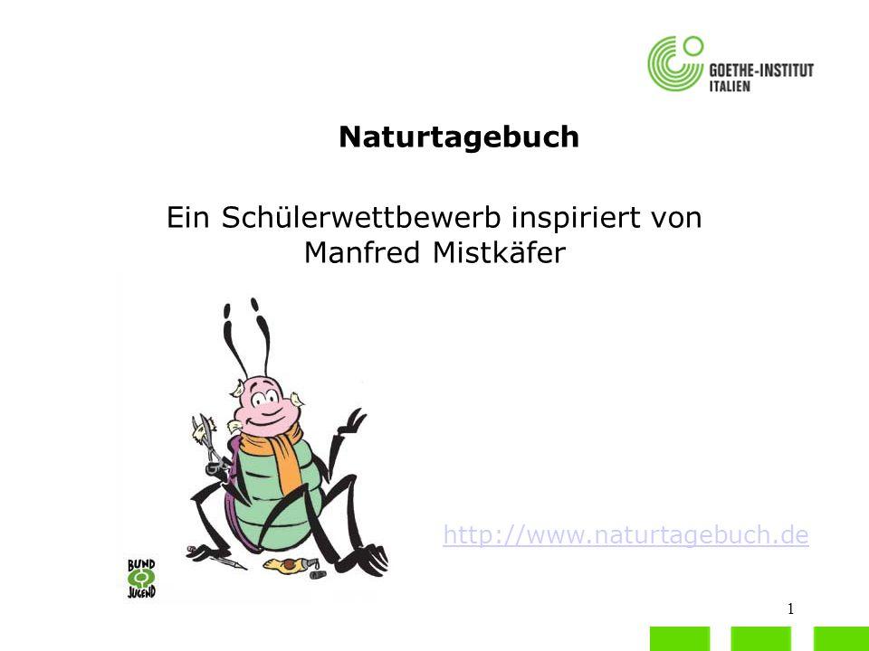 1 Naturtagebuch Ein Schülerwettbewerb inspiriert von Manfred Mistkäfer http://www.naturtagebuch.de