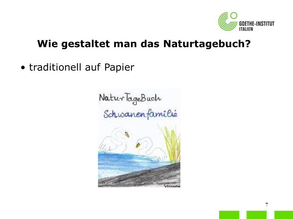 7 Wie gestaltet man das Naturtagebuch? traditionell auf Papier