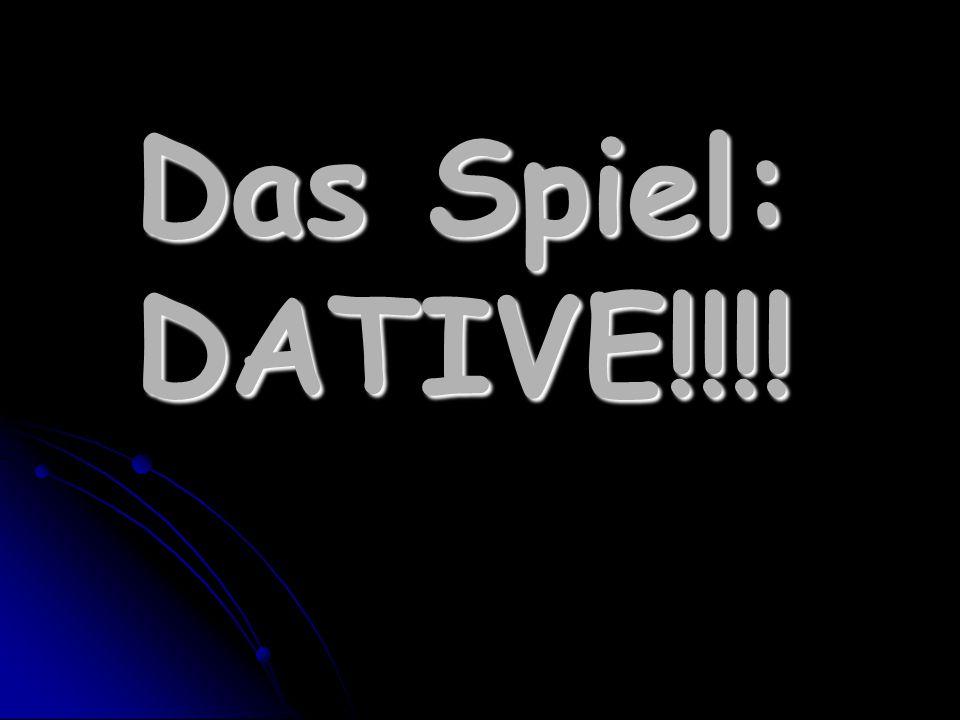 Das Spiel: DATIVE!!!!