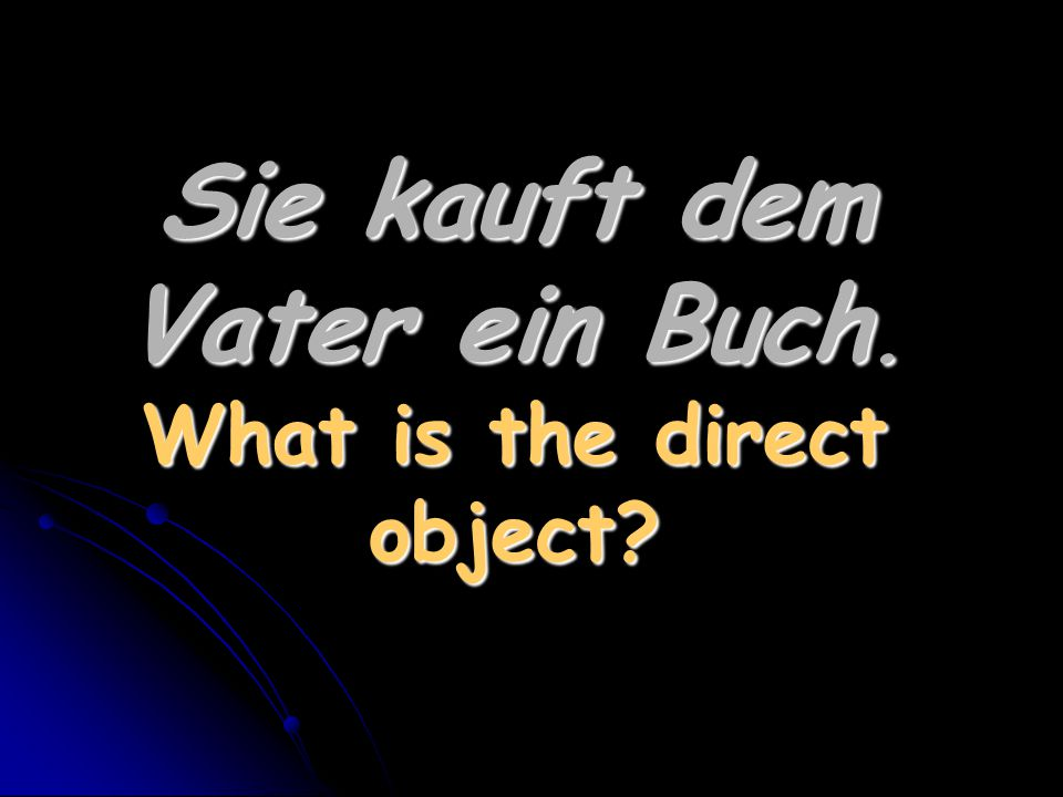 Sie kauft dem Vater ein Buch. What is the direct object?