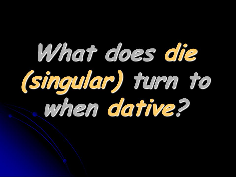 What does die (singular) turn to when dative?