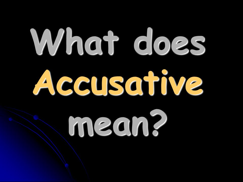 What does Accusative mean?