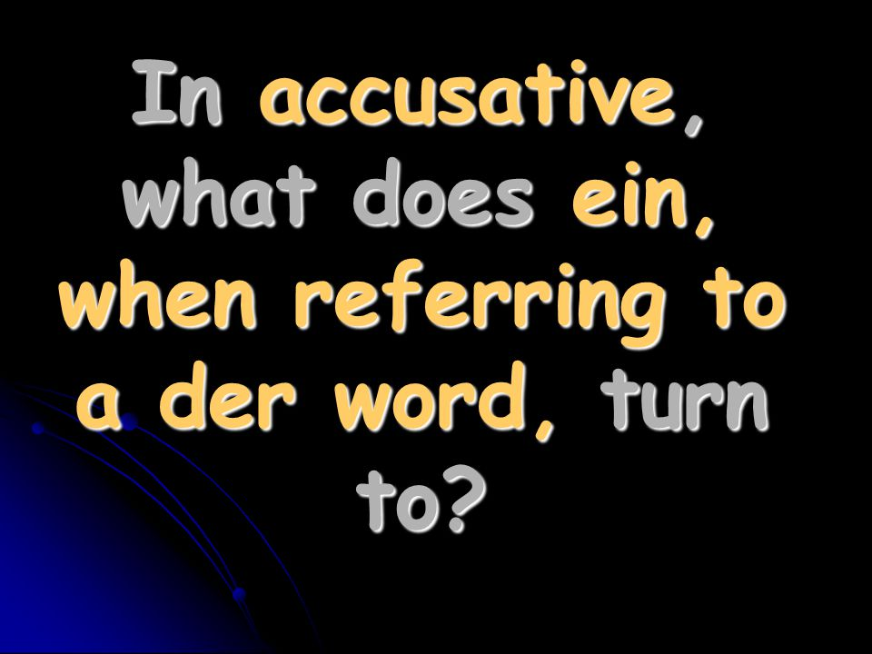 In accusative, what does ein, when referring to a der word, turn to?