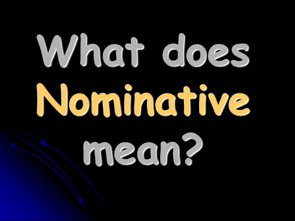 What does Nominative mean?
