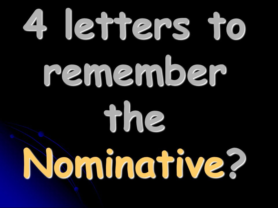 4 letters to remember the Nominative?