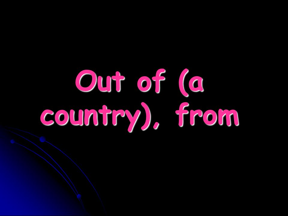 Out of (a country), from