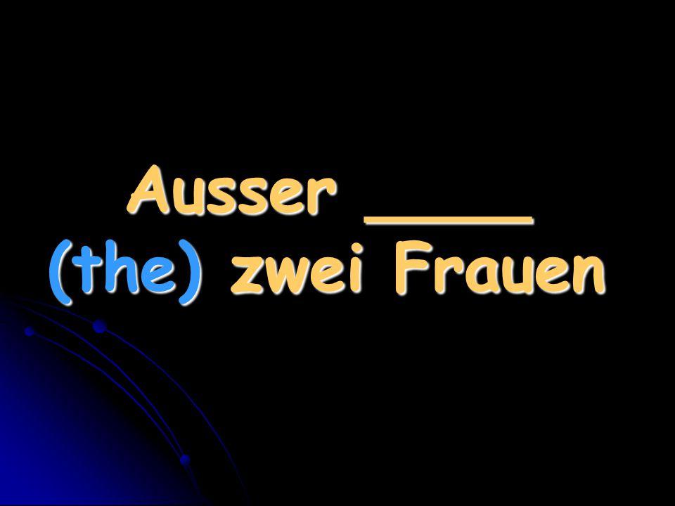 Ausser ____ (the) zwei Frauen