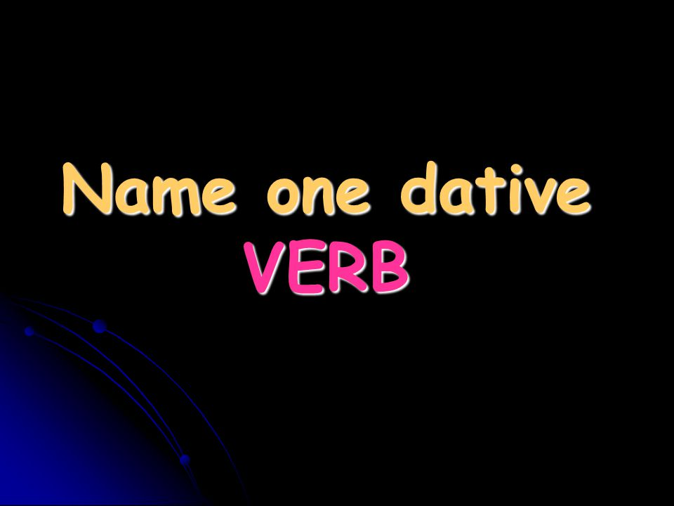 Name one dative VERB