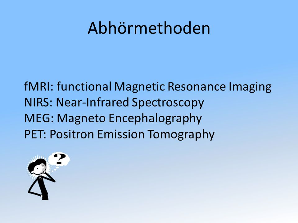 Abhörmethoden fMRI: functional Magnetic Resonance Imaging NIRS: Near-Infrared Spectroscopy MEG: Magneto Encephalography PET: Positron Emission Tomography