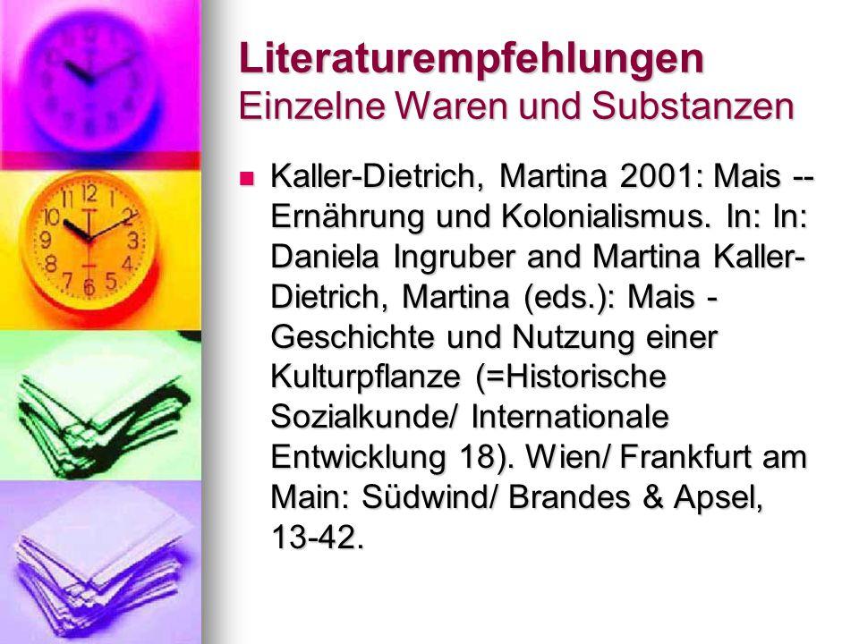 Literaturempfehlungen Einzelne Waren und Substanzen Kaller-Dietrich, Martina 2001: Mais -- Ernährung und Kolonialismus.