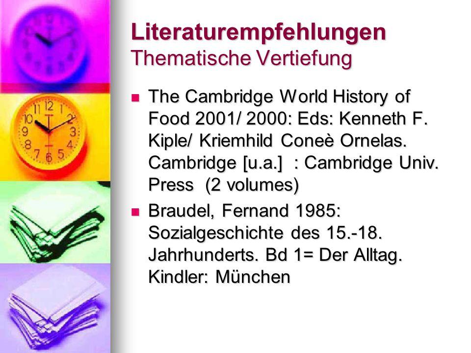 Literaturempfehlungen Thematische Vertiefung The Cambridge World History of Food 2001/ 2000: Eds: Kenneth F. Kiple/ Kriemhild Coneè Ornelas. Cambridge