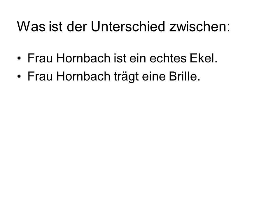 Was ist der Unterschied zwischen: Frau Hornbach ist ein echtes Ekel.