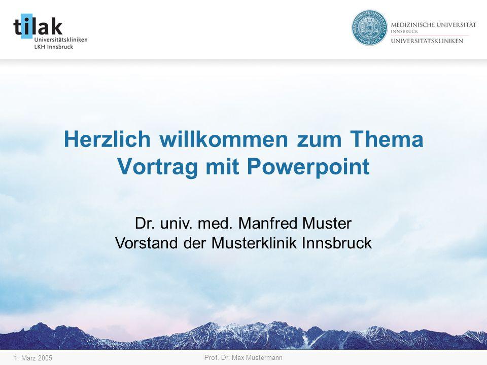 1. März 2005 Prof. Dr. Max Mustermann Herzlich willkommen zum Thema Vortrag mit Powerpoint Dr.