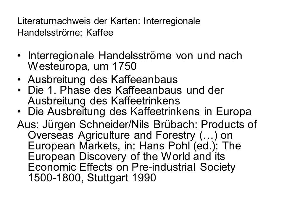 Literaturnachweis der Karten: Interregionale Handelsströme; Kaffee Interregionale Handelsströme von und nach Westeuropa, um 1750 Ausbreitung des Kaffeeanbaus Die 1.