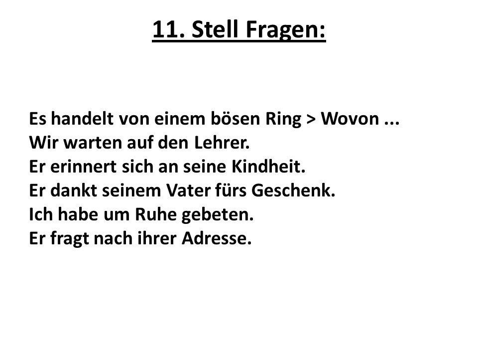 11. Stell Fragen: Es handelt von einem bösen Ring > Wovon... Wir warten auf den Lehrer. Er erinnert sich an seine Kindheit. Er dankt seinem Vater fürs