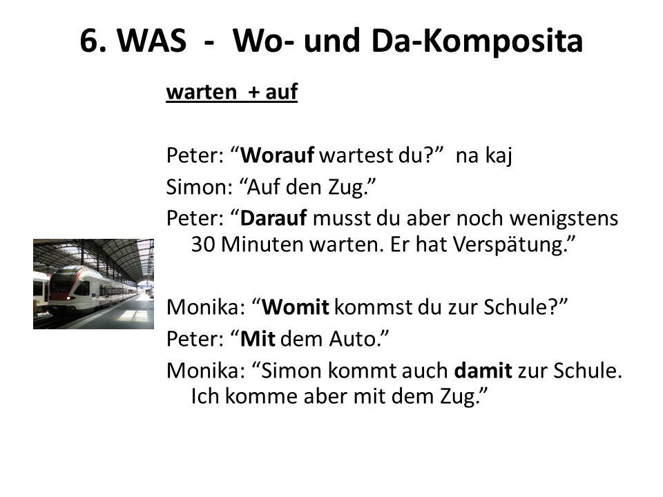 """6. WAS - Wo- und Da-Komposita warten + auf Peter: """"Worauf wartest du?"""" na kaj Simon: """"Auf den Zug."""" Peter: """"Darauf musst du aber noch wenigstens 30 Mi"""