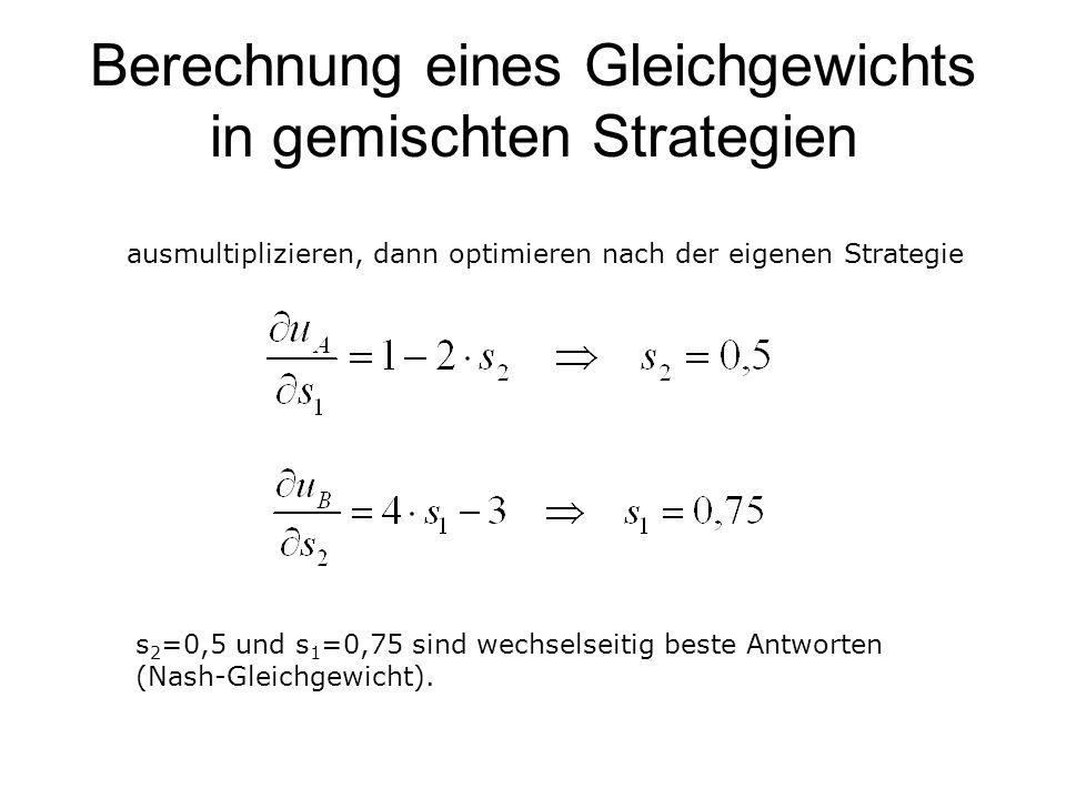 Spieler B Links (s 2 )Rechts (1-s 2 ) Spieler A Oben (s 1 ) 0000 0 Unten (1-s 1 ) 0101 3 Berechnung eines Gleichgewichts in gemischten Strategien