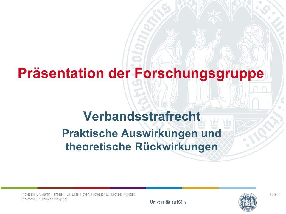 Professor Dr. Martin Henssler; Dr. Elisa Hoven; Professor Dr. Michael Kubiciel; Professor Dr. Thomas Weigend Universität zu Köln Folie: 1 Präsentation