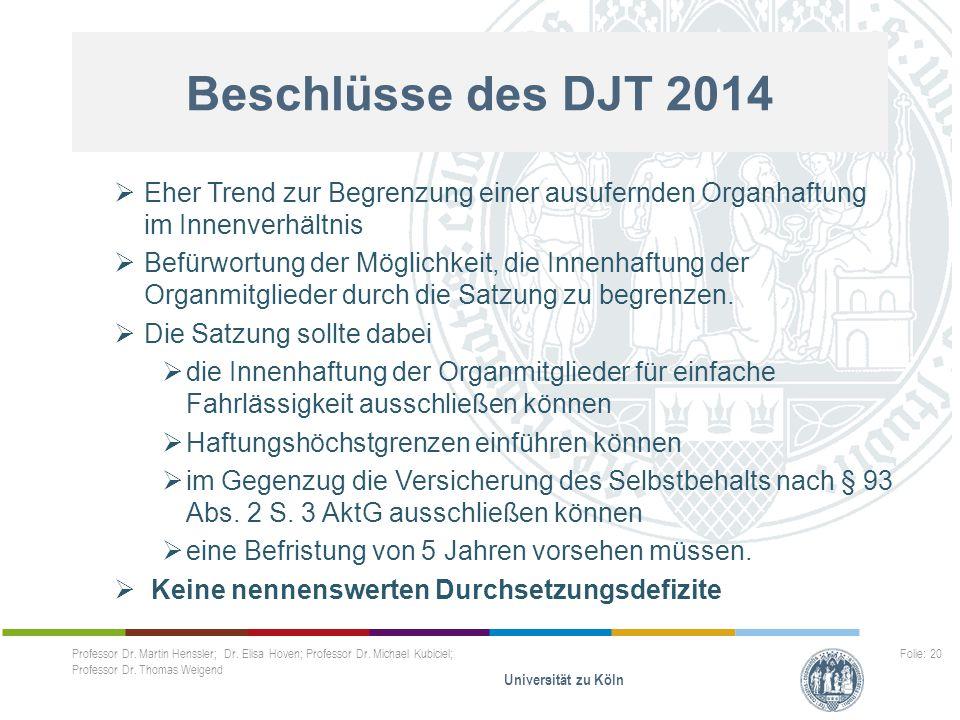 Beschlüsse des DJT 2014  Eher Trend zur Begrenzung einer ausufernden Organhaftung im Innenverhältnis  Befürwortung der Möglichkeit, die Innenhaftung
